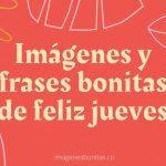 Imágenes y Frases Bonitas de Feliz Jueves