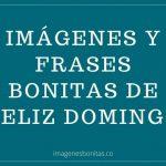 Imágenes y Frases Bonitas de Feliz Domingo