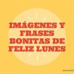 Imágenes y Frases Bonitas de Feliz Lunes